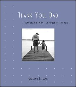 Thank You Dad: 100 Reasons Why I am Grateful for You