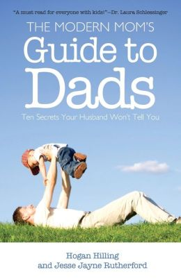 Modern Mom's Guide to Dads: Ten Secrets Your Husband Won't Tell You