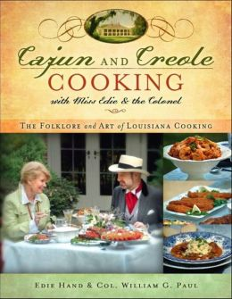 Cajun and Creole Cooking with Miss Edie and the Colonel: The Folklore and Art of Louisiana Cooking Edie Hand and William G Paul