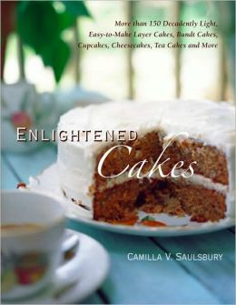 Enlightened Cakes: More Than 100 Decadently Light Layer Cakes, Bundt Cakes, Cupcakes, Cheesecakes, and More, All with Less Fat & Fewer Calories