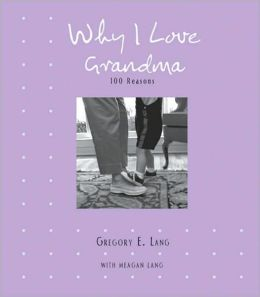 Why I Love Grandma: 100 Reasons