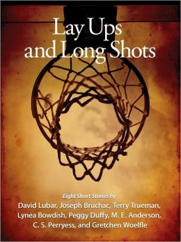 Lay ups and Long Shots: Eight Short Stories