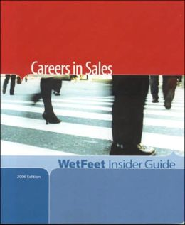 Careers in Sales, 2006 Edition: WetFeet Insider Guide
