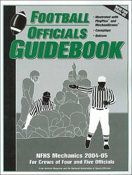 Football Offcials Guidebook: Nfhs Mechanics 2004-05 for Crew of Four and Five Officials