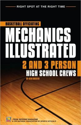Basketball Officiating Mechanics Illustrated: 2 and 3 Person High School Crews [With CDROM]