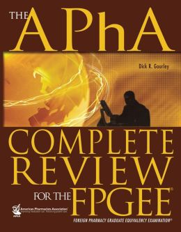 The APhA Complete Review for the FPGEE: Foreign Pharmacy Graduate Equivalency Examination®