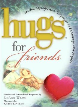 Hugs for Friends: Stories, Sayings and Scriptures to Encourage and Inspire