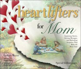 Heartlifters for Mom: Surprising Stories, Stirring Messages and Refreshing Scriptures That Make the Heart Soar