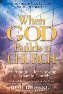 When God Builds a Church: 10 Principles for Growing a Dynamic Church
