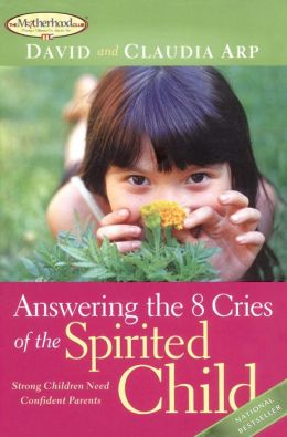 Anwering the 8 Cries of a Spirited Child: Strong Children Need Strong Parents