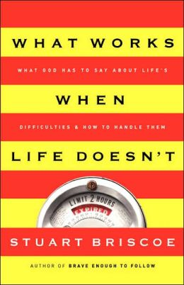 What Works when Life Doesn't: What God Has to Say about Life's Difficulties & How to Handle Them