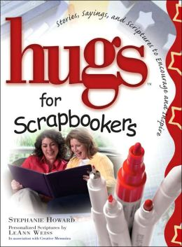 Hugs for Scrapbookers: Stories, Sayings, and Scriptures to Encourage and Inspire (Hugs Series)