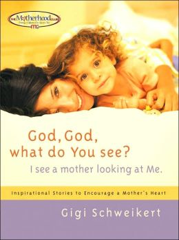 God, God, What Do You See?: I See a Mother Looking at Me (The Motherhood Club Series)