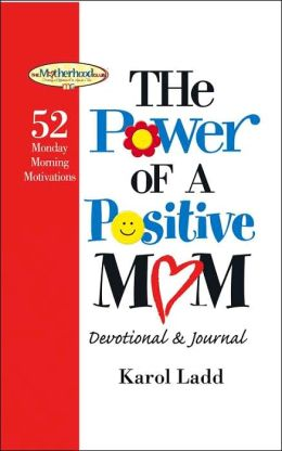 The Power of a Postive Mom Devotional: 52 Monday Morning Motivations