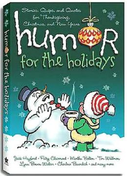 Humor for the Holidays: Stories, Quips, and Quotes to Lift the Heart