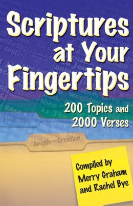 Scriptures at Your Fingertips: 200 Topics and 2000 Verses
