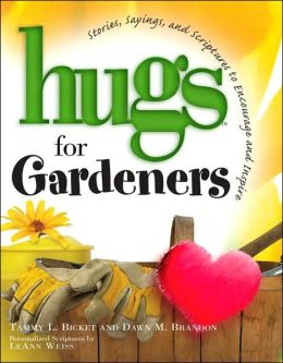 Hugs for Gardeners: Stories, Sayings, and Scriptures to Encourage and Inspire