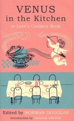 Venus in the Kitchen: Or Love's Cookery Book