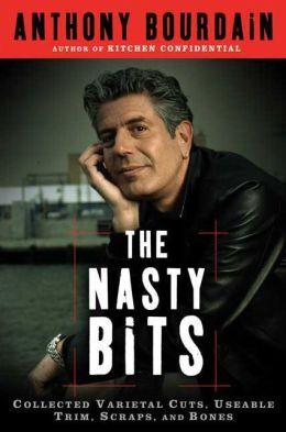Nasty Bits: Collected Varietal Cuts, Usable Trim, Scraps, and Bones