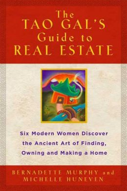 Tao Gals' Guide to Real Estate: Finding the House of Your Dreams with the Help of Six Women and the Ancient Art of the Tao