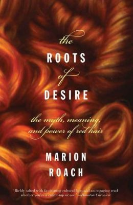 Roots of Desire: The Myth, Meaning, and Sexual Power of Red Hair