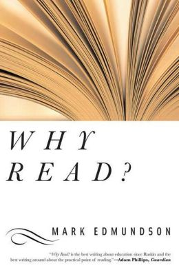 Why Read: The Uses and Abuses of Literature for Life