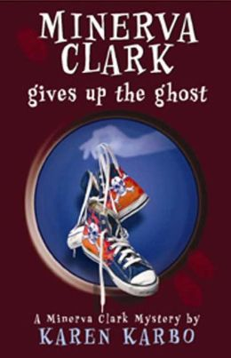 Minerva Clark Gives Up the Ghost (Minerva Clark Series #3)