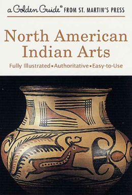 North American Indian Arts: A Golden Guide from St. Martin's Press