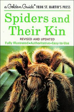 Spiders and Their Kin: Fully Illustrated, Authoritative, Easy-to-Use