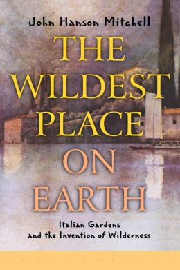 The Wildest Place on Earth: Italian Gardens and the Invention of Wilderness