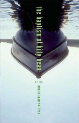 The Baptism of Billy Bean: A Novel Roger Alan Skipper