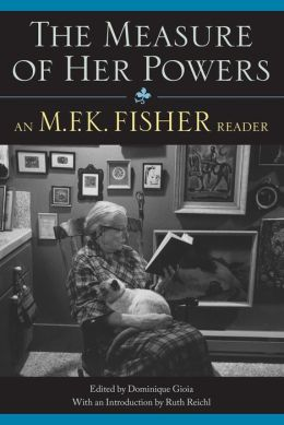 The Measure of Her Powers: An M. F. K. Fisher Reader
