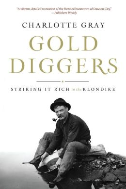 Gold Diggers: Striking It Rich in the Klondike