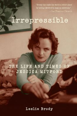 Irrepressible: The Life and Times of Jessica Mitford