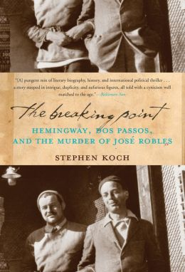 The Breaking Point: Hemingway, Dos Passos, and the Murder of Jose Robles