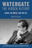 Book Cover Image. Title: Watergate:  The Hidden History: Nixon, the Mafia, and the CIA, Author: Lamar Waldron