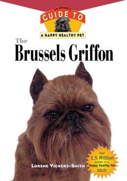 Brussels Griffon: An Owner's Guide to a Happy Healthy Pet