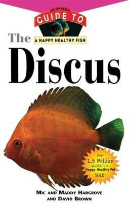 Discus: An Owner's Guide to a Happy Healthy Fish