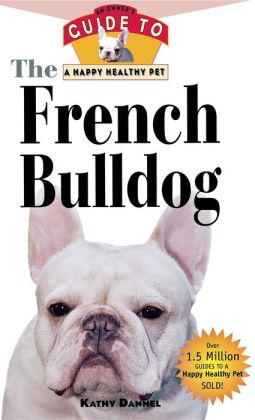 French Bulldog: An Owner's Guide to a Happy Healthy Pet