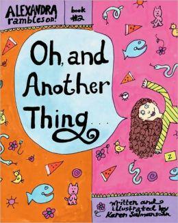 Oh, and Another Thing: Alexander Rambles On! (Alexandra Rambles On!) Karen Salmansohn