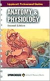 Lippincott Professional Guides: Anatomy & Physiology