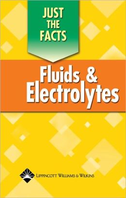 Just the Facts: Fluids and Electrolytes
