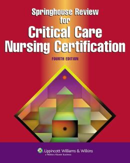 Springhouse Review for Critical Care Nursing Certification