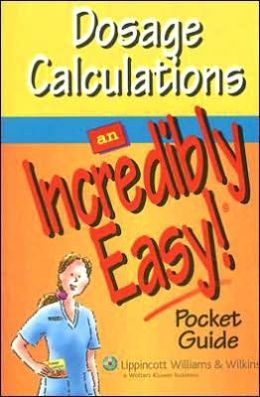 Dosage Calculations: An Incredibly Easy! Pocket Guide