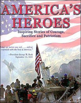 America's Heroes: Inspiring Stories of Courage, Sacrifice and Patriotism