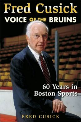 Fred Cusick: Voice of the Bruins: 60 Years in Boston Sports