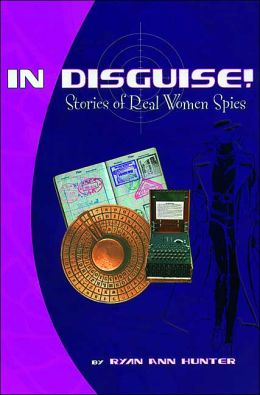 In Disguise!: Stories of Real Women Spies