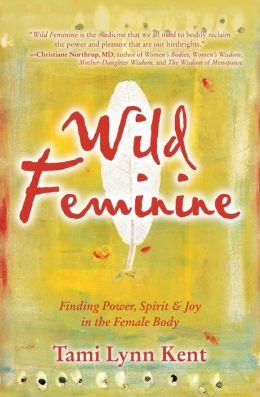 Wild Feminine: Finding Power, Spirit and Joy in the Female Body
