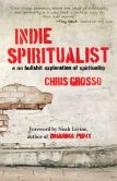 Book Cover Image. Title: Indie Spiritualist:  A No Bullshit Exploration of Spirituality, Author: Chris Grosso