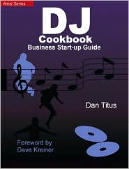 DJ Cookbook: How to Start and Run a Successful Mobile DJ Service
